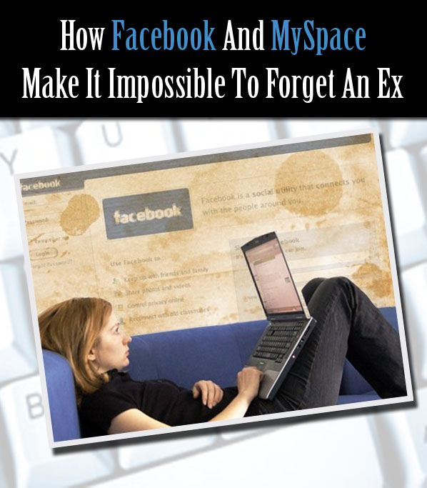 How Facebook and MySpace Make It Impossible To Forget An Ex post image