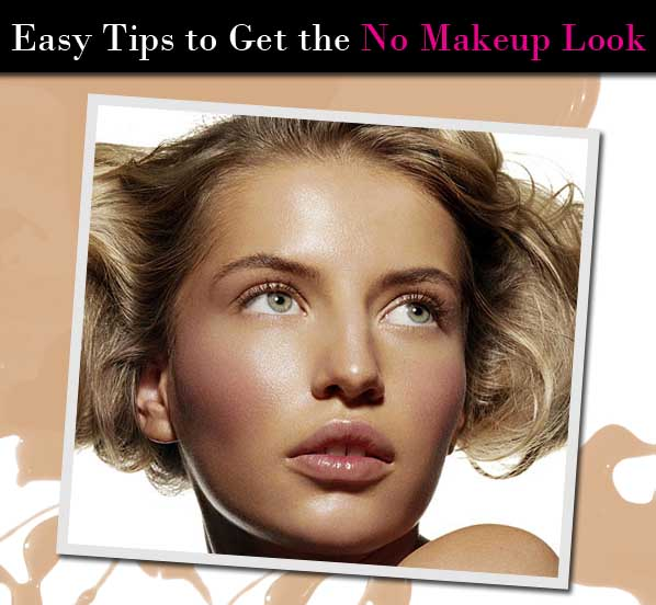 Easy Tips to Get the No Makeup Look post image