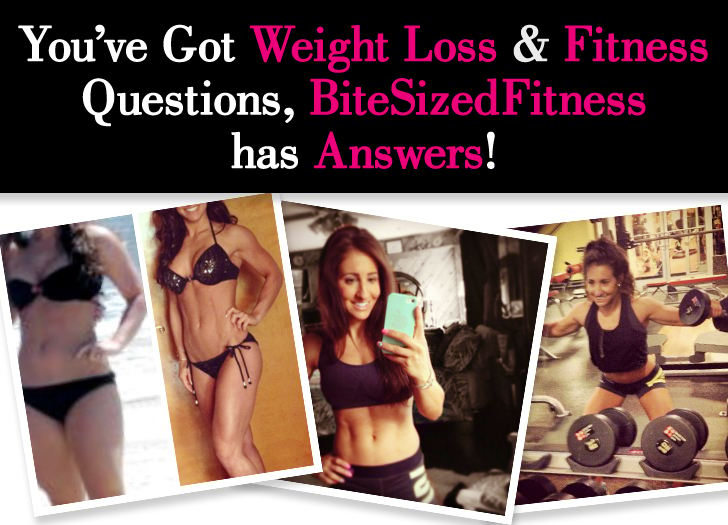 You've Got Weight Loss & Fitness Questions, BiteSizedFitness has Answers! post image