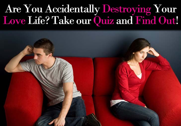 """""""Are You Accidentally Destroying Your Love Life?"""" Quiz post image"""