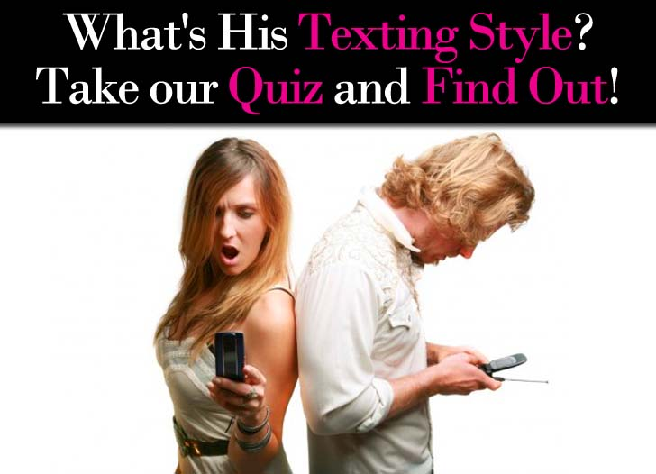 """""""What's His Texting Style"""" Quiz – See what his texting style reveals about his feelings for you post image"""