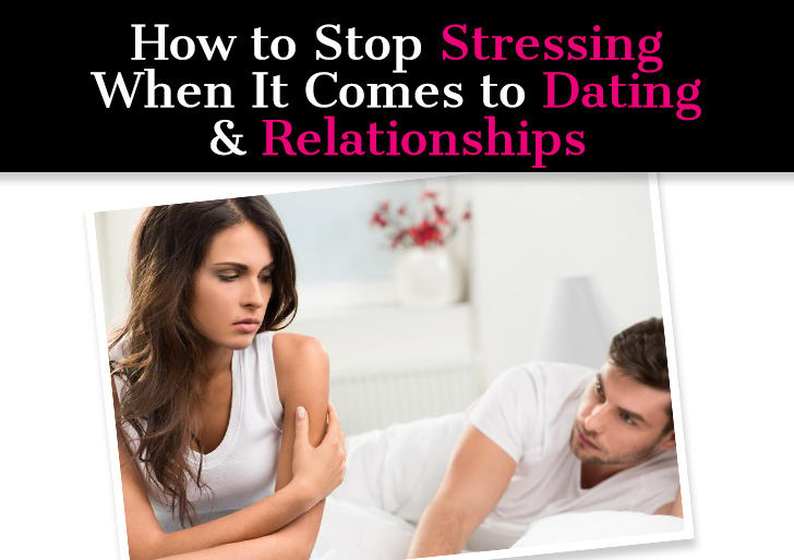 How to Stop Stressing When It Comes to Dating & Relationships post image