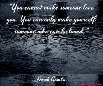 you-cannot-make-someone-love-you-quote