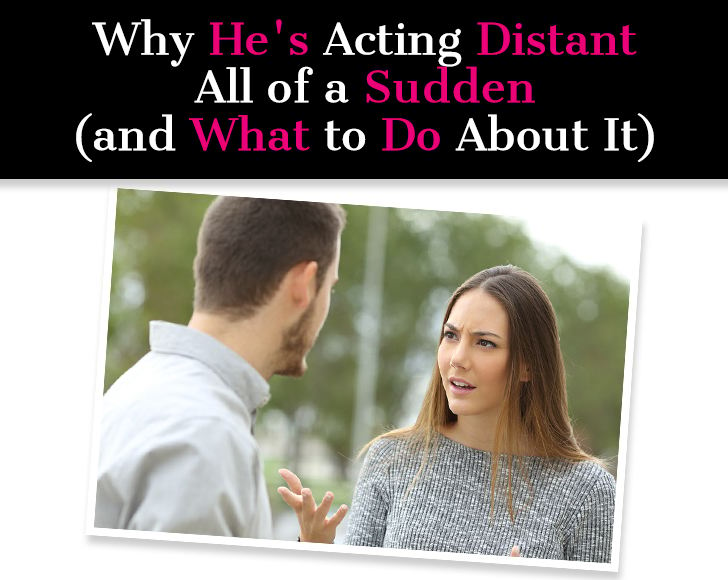 Why He's Acting Distant All Of A Sudden (and What To Do About It) post image
