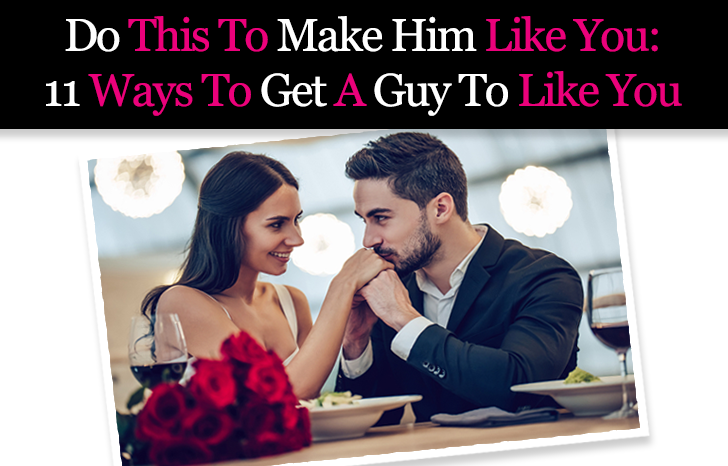 Do This To Make Him Like You: 11 Ways To Get A Guy To Like You post image