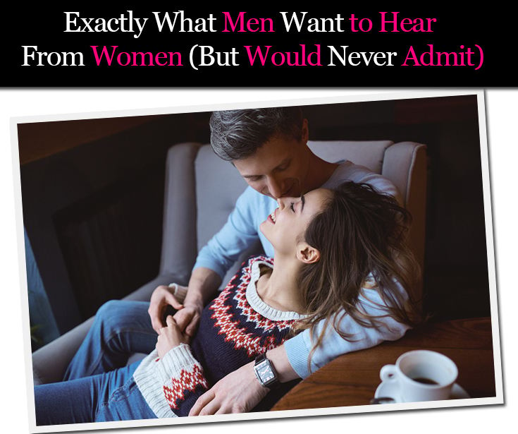 Exactly What Men Want To Hear From Women (But Would Never Admit) post image
