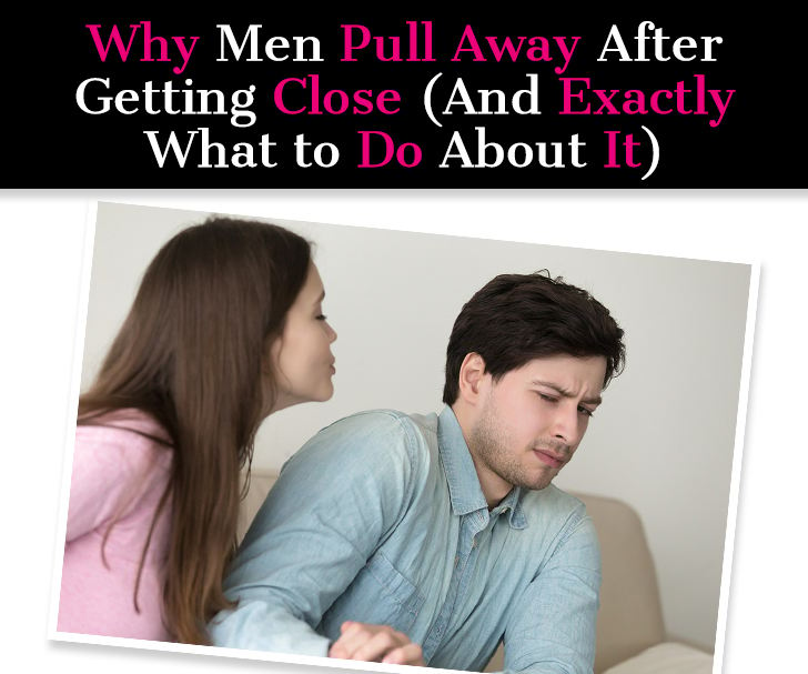Why Men Pull Away After Getting Close (And Exactly What To Do About It) post image