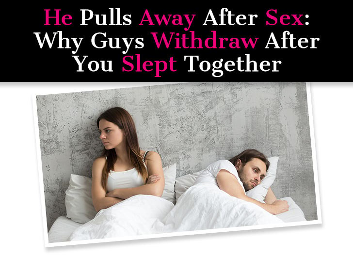 He Pulls Away After Sex: Why Guys Withdraw After You Slept Together post image