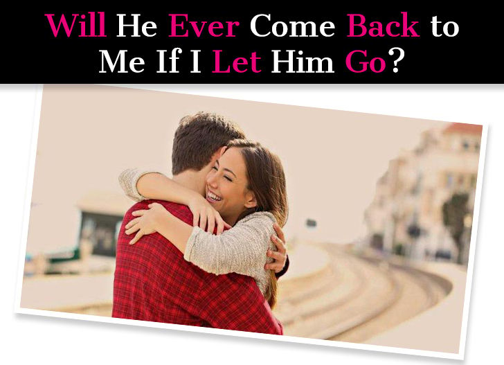 Will He Ever Come Back to Me If I Let Him Go? post image